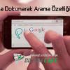 Google'a Dokunarak Arama Özelliği Geliyor