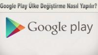 Google Play, Ülke Değiştirme Nasıl Yapılır.