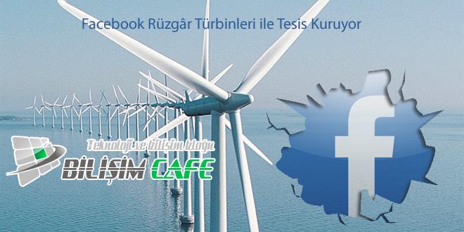 Facebook Rüzgâr Türbinleri ile Tesis Kuruyor