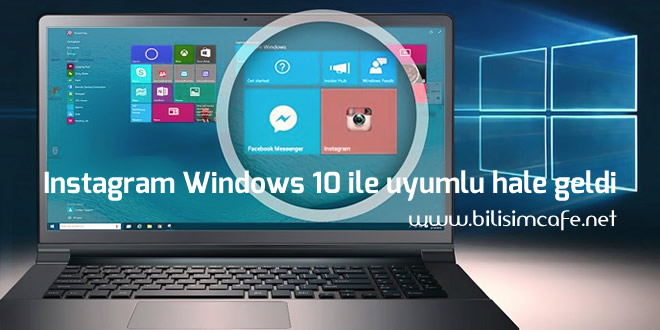 Instagram Windows 10 ile uyumlu hale geldi