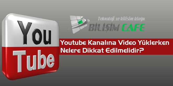 Youtube Kanalına Video Yüklerken Nelere Dikkat Edilmelidir
